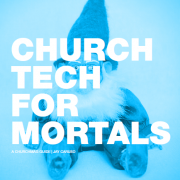 church tech for mortals