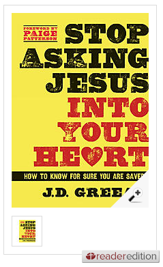 Stop Asking Jesus Into Your Heart - LifeWay Reader