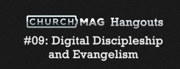 Churchmag Hangouts - 09 Digital Discipleship and Evangelism