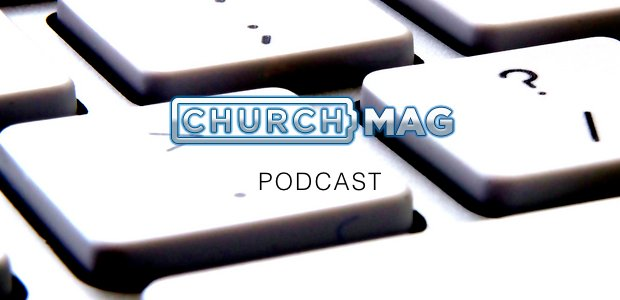 ChurchMag Podcast