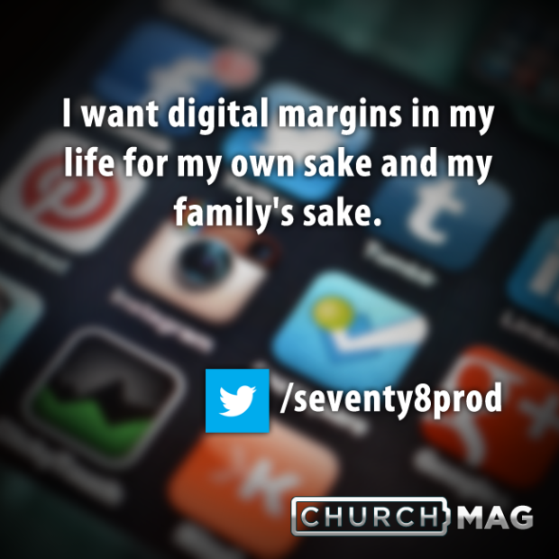 Stuff Church Techies Say Quote - I want digital margins in my life for my own sake and my family's sake
