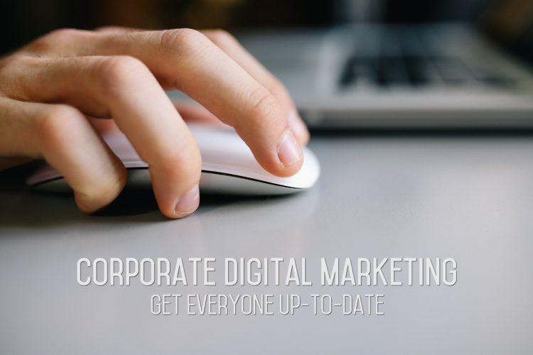 Corporate Digital Marketing Get everyone uptodate