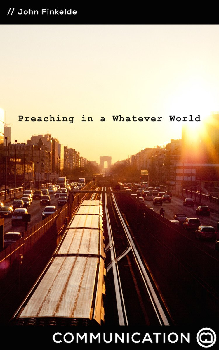 Preaching In A Whatever World by John Finkelde