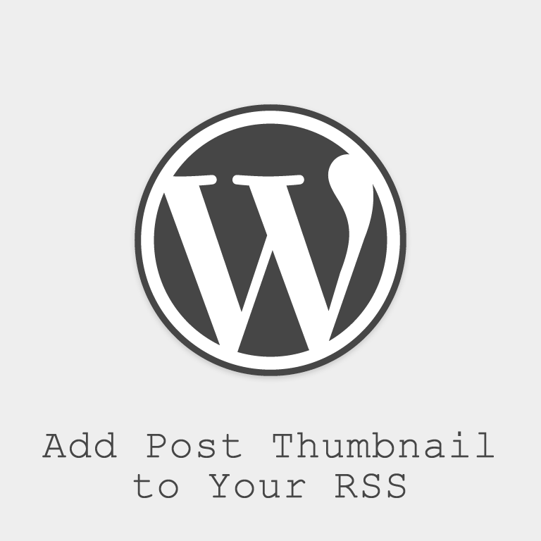 How-To Add Your WordPress Featured Image to Your RSS Feed