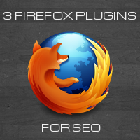 3 Firefox Plugins to Help You on Your SEO Journey