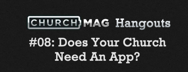Churchmag Hangouts - 08 Does Your Church need An App