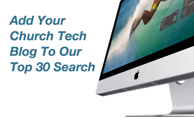 Add Your Church Tech Blog To Our Top 30 Search