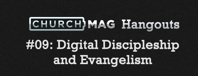 ChurchMag Hangout #09: Digital Discipleship and Evangelism