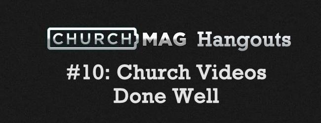ChurchMag Hangout #10: Church Videos Done Well