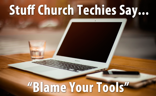 Stuff Church Techies Say: Blame The Tools