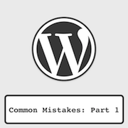 Common WordPress Mistakes [Part 1]