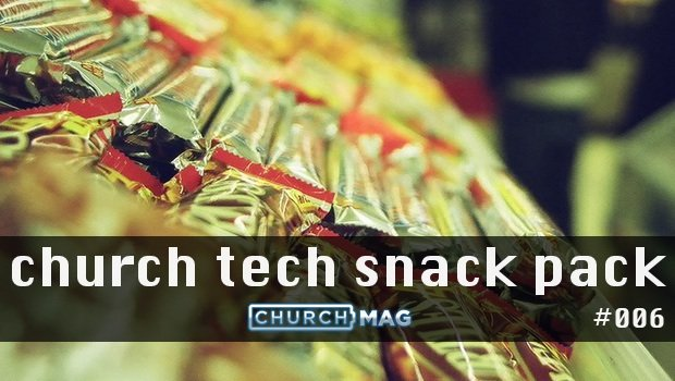 Church Tech Snack Pack #006