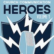 Church Communication Heroes Volume 1 [eBook]