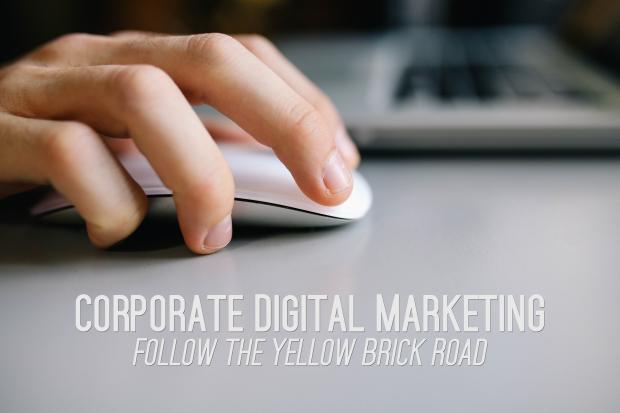 Corporate Digital Marketing - Follow The Yellow Brick Road