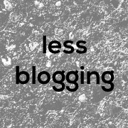 When Blogging Less Is More