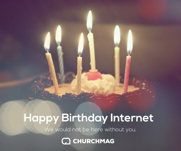 Happy Birthday Internet - Love ChurchMag
