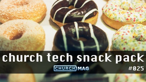Church Tech Snack Pack #025