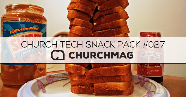Church Tech Snack Pack #027