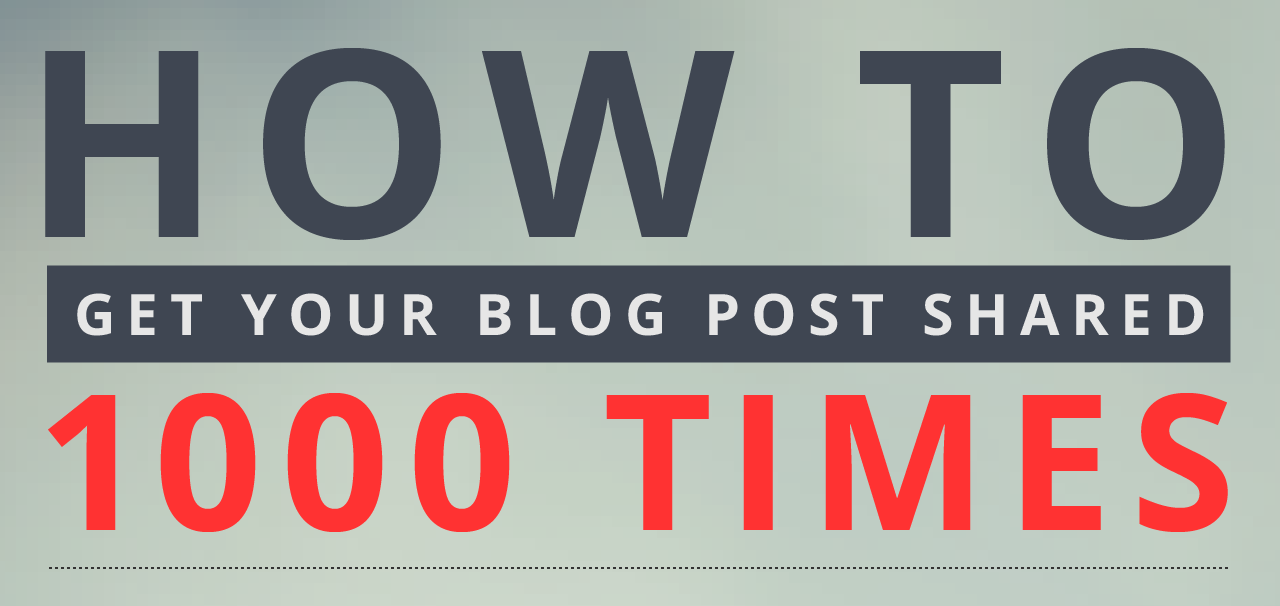 How To Get Your Blog Posts Shared [Infographic]