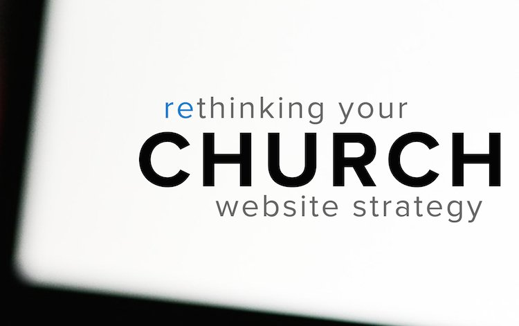 Rethinking Your Church Website Stragegy - 750 Cropped