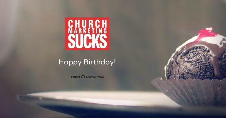 Happy Birthday Church Marketing Sucks [Video]
