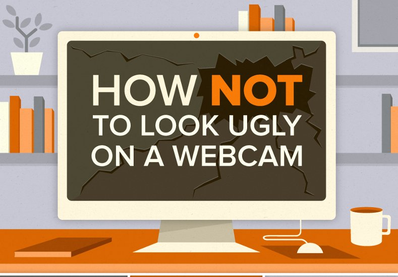 How Not to Look Ugly on a Webcam [Infographic]