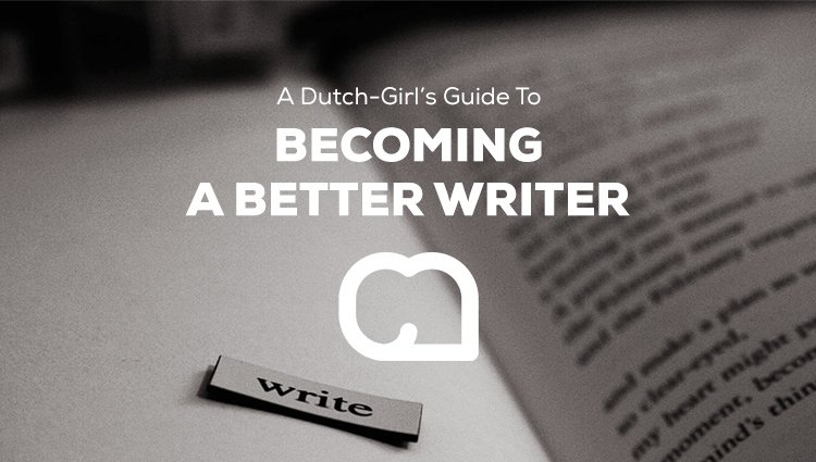 A Dutch-Girl's Guide to Becoming a Better Writer