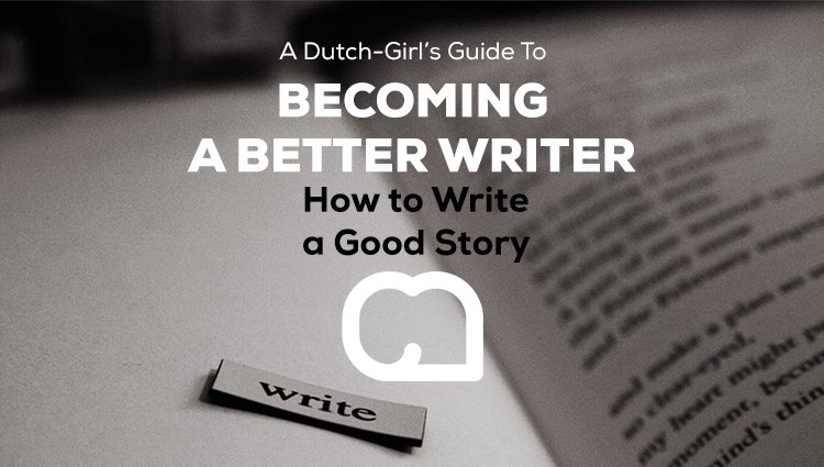 Becoming a Better Writer Series: How to Write a Good Story