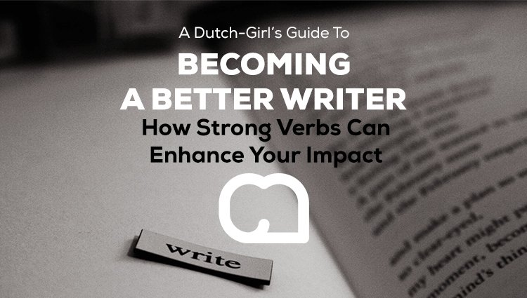 Becoming a Better Writer Series: How Strong Verbs Can Enhance Your Impact