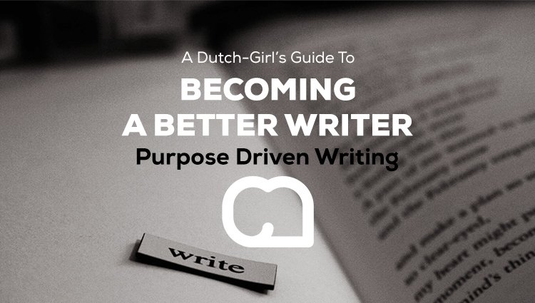 Becoming a Better Writer Series: Purpose Driven Writing