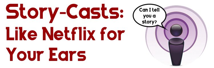 """Story-Casts: The New """"New Media"""""""