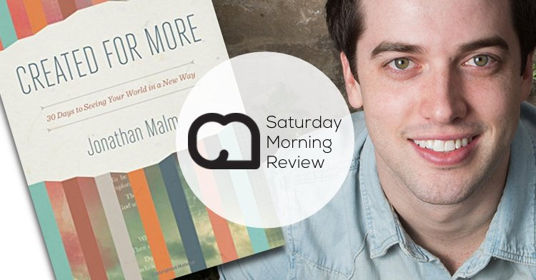 'Created for More' by Jonathan Malm [Saturday Morning Review]