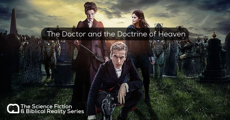 Science Fiction vs. Biblical Reality: The Doctor and the Doctrine of Heaven