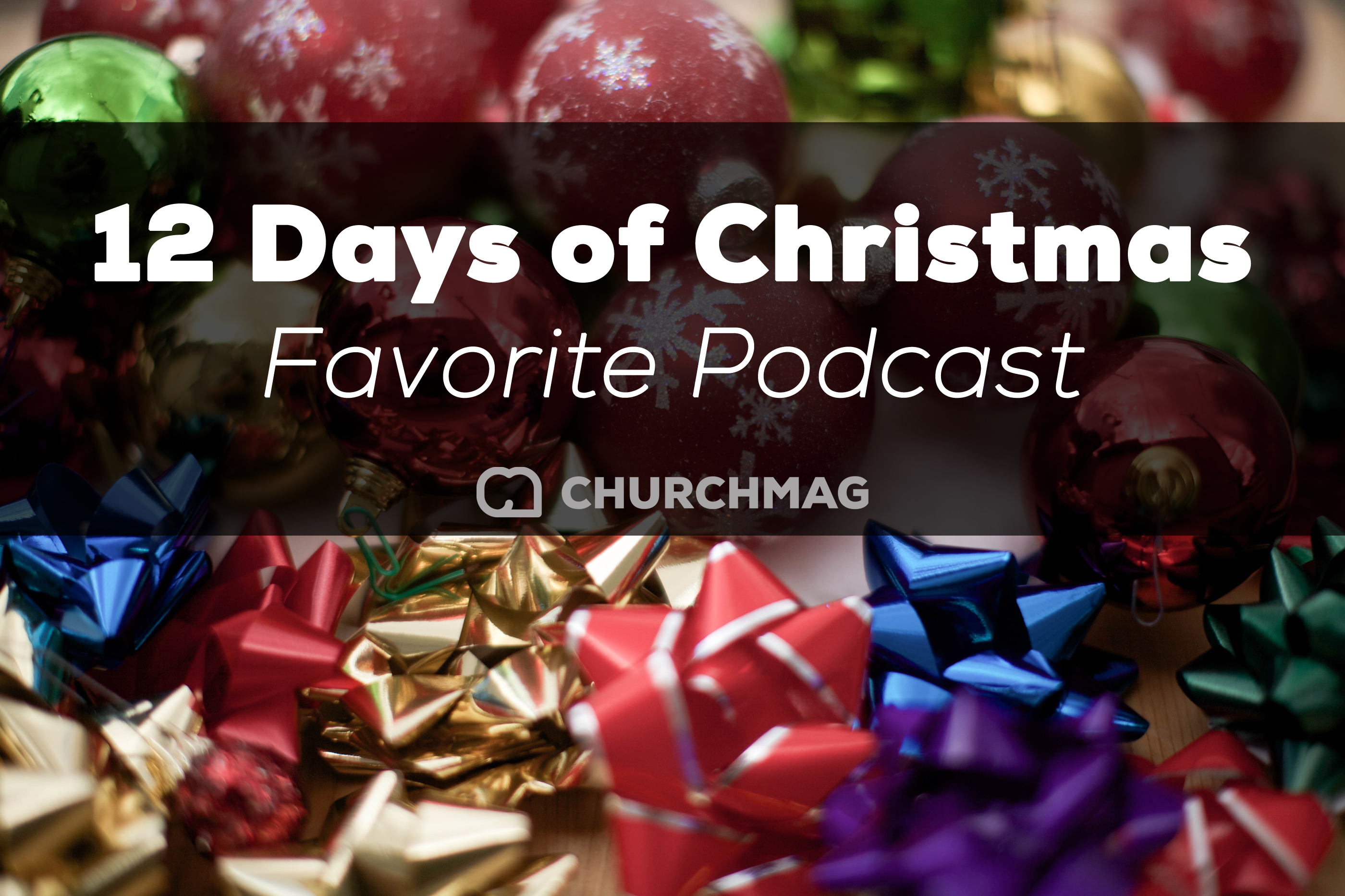12 Days of ChurchMag Christmas: Favorite Podcast