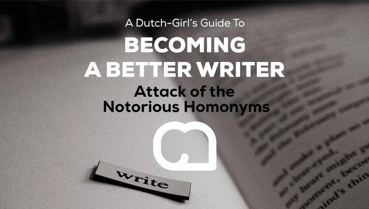 Becoming a Better Writer Series: Attack of the Notorious Homonyms