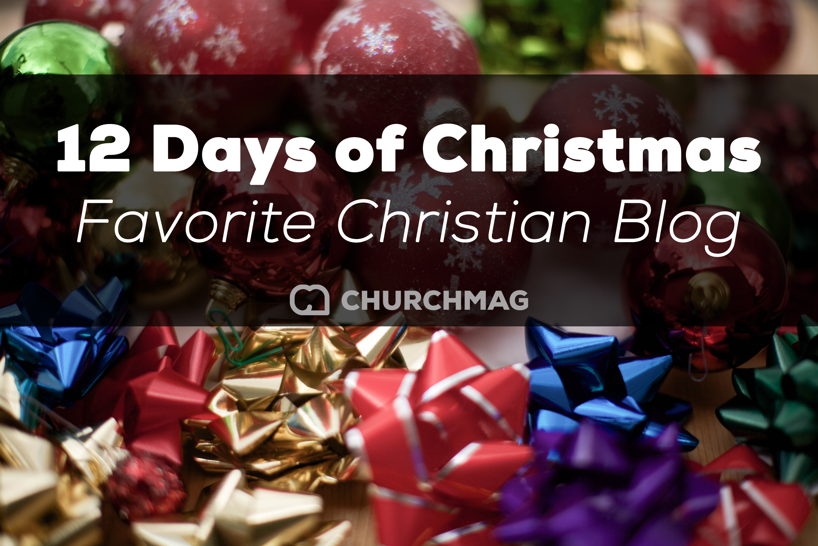 12 Days of ChurchMag Christmas: Favorite Christian Blog