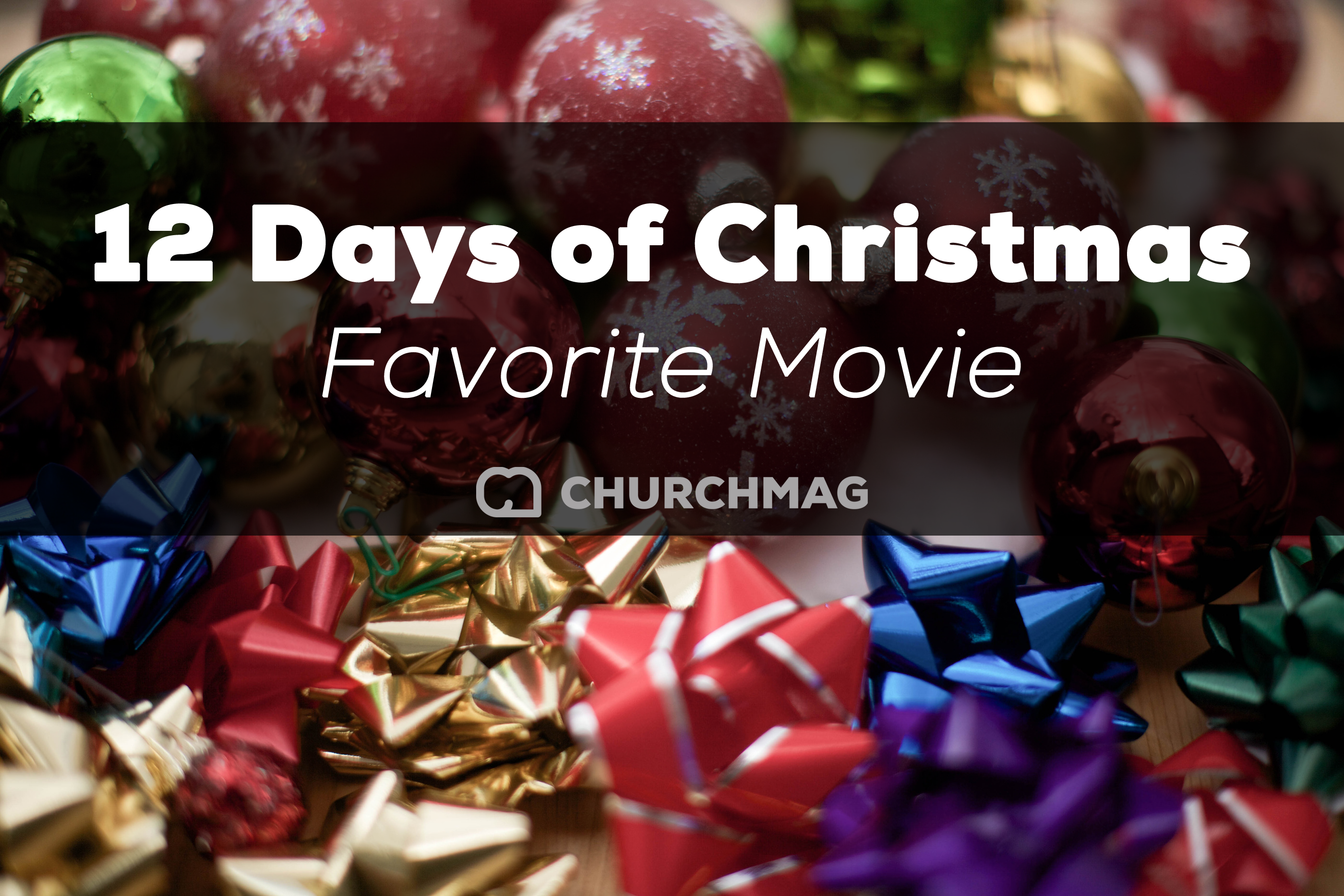 12 Days of ChurchMag Christmas: Favorite Movie
