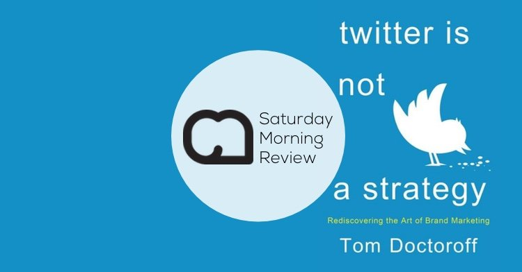 'Twitter is Not a Strategy' by Tom Doctoroff [Saturday Morning Review]