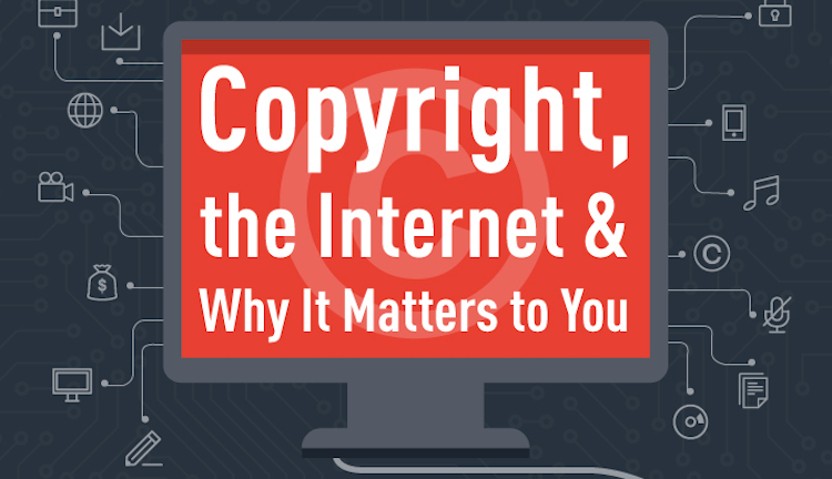 Copyright, the Internet, and You [Infographic]