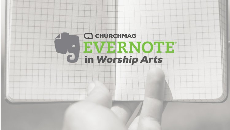 A Guide to Using Evernote in Worship Arts