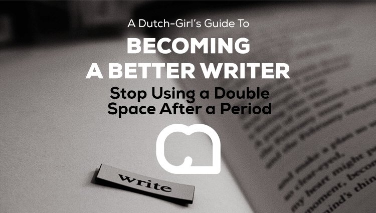 Becoming a Better Writer Series: Stop Using a Double Space After a Period