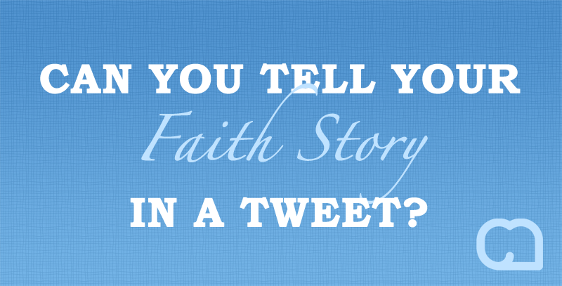 Can You Tell Your Faith Story In A Tweet?