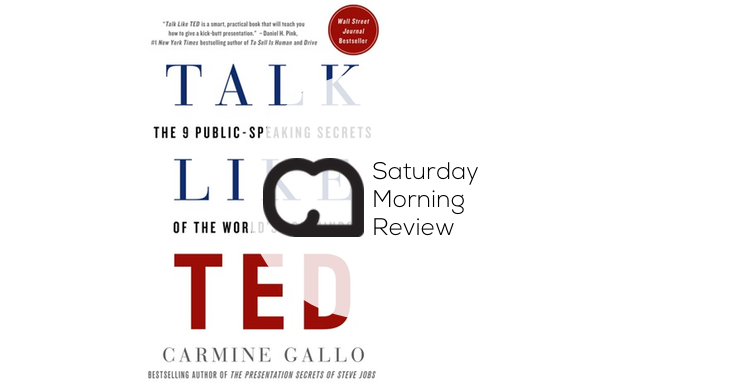 'Talk Like TED' by Carmine Gallo [Saturday Morning Review]