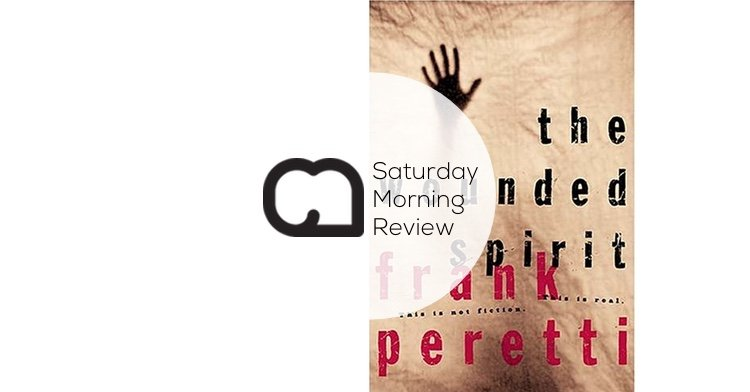 'The Wounded Spirit' by Frank E. Peretti [Saturday Morning Review]