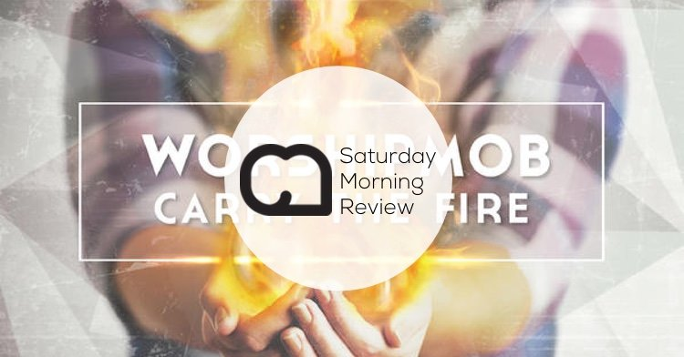 GIVEAWAY: 'Carry the Fire' by WorshipMob [Saturday Morning Review]