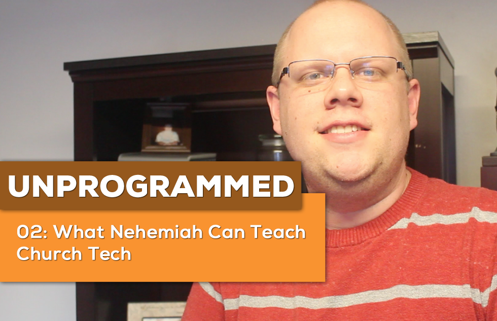 Unprogrammed: 02 What Nehemiah Can Teach Church Tech