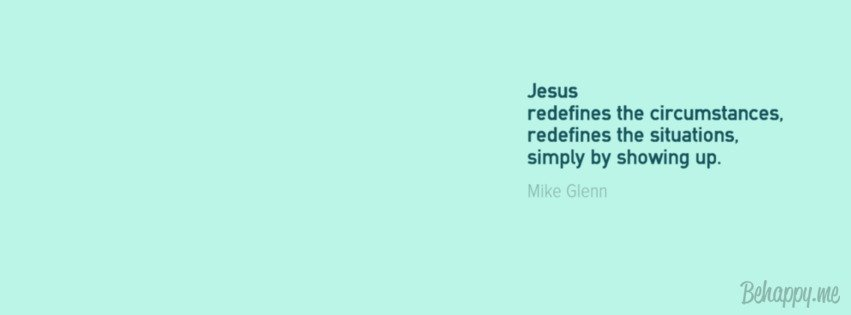 jesus-redefines-the-circumstances-redefines-the-situations-simply-by-showing-up-508839