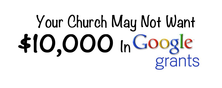 Why Your Church Should Avoid the $10,000 Google Grants
