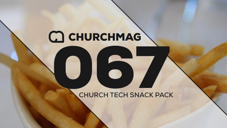 Church Tech Snack Pack #067