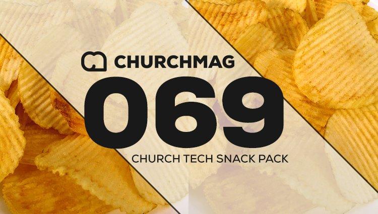 Church Tech Snack Pack #069